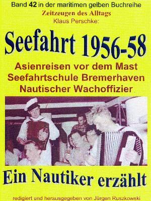 Klaus Perschke: Seefahrt 1956-58 – Asienreisen vor dem Mast – Nautischer Wachoffizier