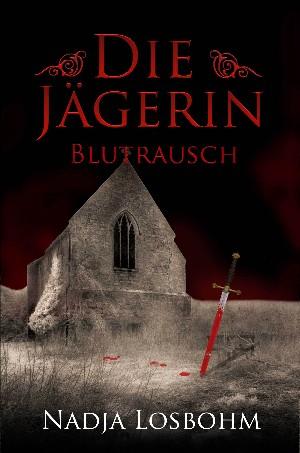 Nadja Losbohm: Die Jägerin - Blutrausch (Band 2)