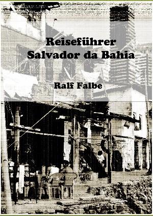 Ralf Falbe: Reiseführer Salvador da Bahia