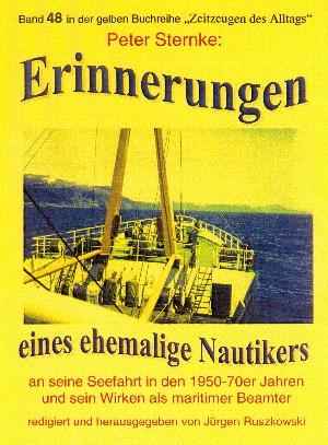 Peter Sternke: Erinnerungen eines Nautikers an seine Seefahrt in den 1950-70er Jahren und sein Wirken als maritimer Beamter