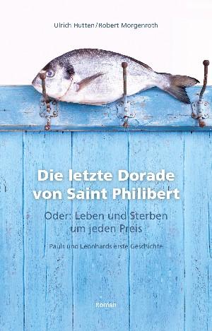 Ulrich Hutten: Die letzte Dorade von Saint Philibert oder: Leben und Sterben um jeden Preis