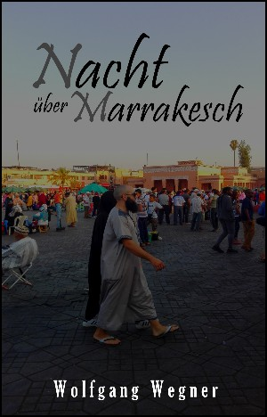 Wolfgang Wegner: Nacht über Marrakesch