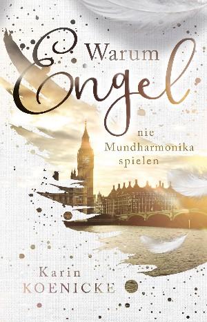 Karin Koenicke: Warum Engel nie Mundharmonika spielen
