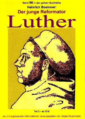 Heinrich Boehmer: Der junge Reformator Luther - Teil 2 – ab 1518