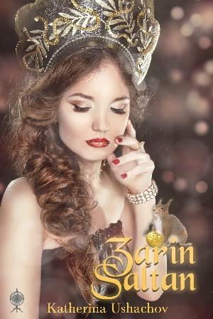 Katherina Ushachov: Zarin Saltan