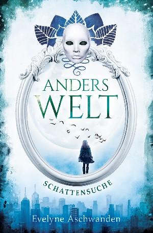 Evelyne Aschwanden: Anderswelt – Schattensuche