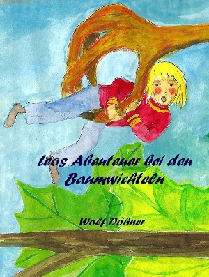 Wolf Döhner: Leos Abenteuer bei den Baumwichteln