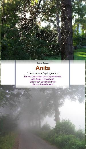 Johann Runge: Anita - Ein von Neurosen und Depressionen geprägter Lebensweg einer hoch sensiblen Frau bis zur Altersdemenz