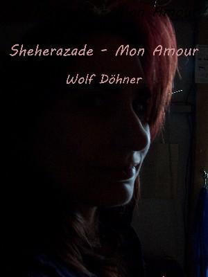 Wolf Döhner: Sheherazade-Mon Amour