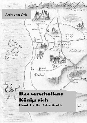 Ania Von Ork: Die Legende des verschollenen Königreiches