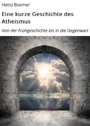 Heinz Boemer: Eine kurze Geschichte des Atheismus