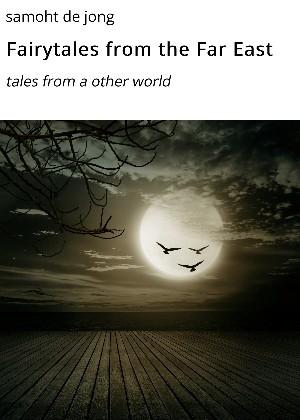 samoht de jong: Fairytales from the Far East