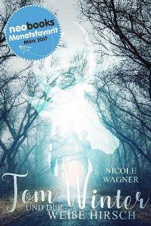 Nicole Wagner: Tom Winter und der weiße Hirsch