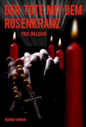 Paul Baldauf: Der Tote mit dem Rosenkranz