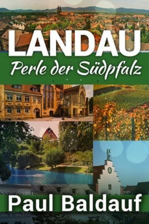 Paul Baldauf: LANDAU Perle der Südpfalz