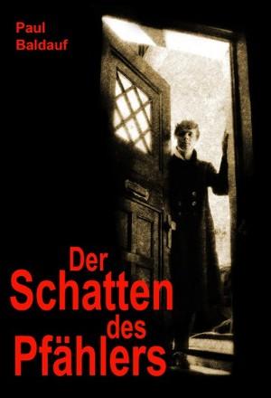 Paul Baldauf: Der Schatten des Pfählers