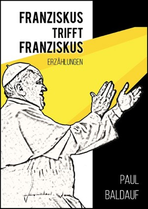 Paul Baldauf: Franziskus trifft Franziskus