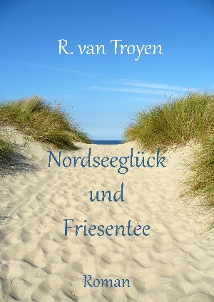 Ricarda van Troyen: Nordseeglück und Friesentee