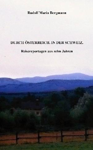 Rudolf Maria Bergmann: DURCH ÖSTERREICH. IN DER SCHWEIZ.