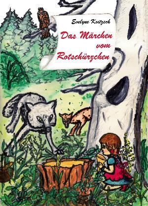 Evelyne Koitzsch: Das Märchen vom Rotschürzchen