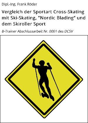 "Dipl.-Ing. Frank Röder: Vergleich der Sportart Cross-Skating mit Ski-Skating, ""Nordic Blading"" und dem Skiroller Sport"