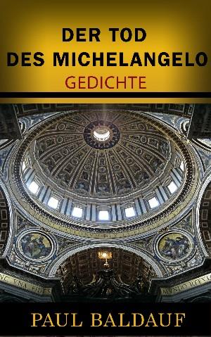 Paul Baldauf: Der Tod des Michelangelo