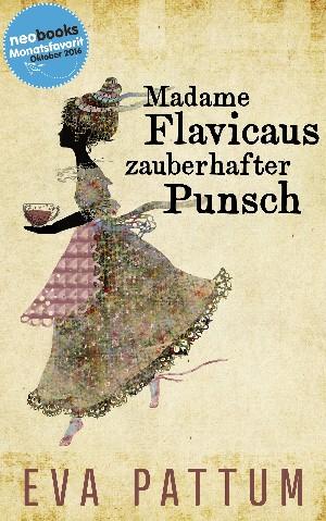 Eva Pattum: Madame Flavicaus zauberhafter Punsch