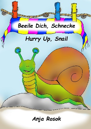 Anja Rosok: Beeile Dich, Schnecke - Hurry Up, Snail