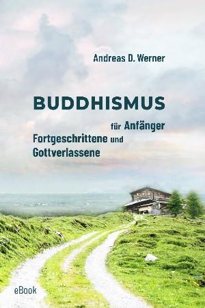 Andreas D. Werner: Buddhismus für Anfänger, Fortgeschrittene und Gottverlassene