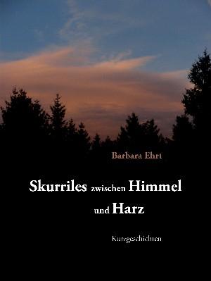 Barbara Ehrt: Skurriles zwischen Himmel und Harz