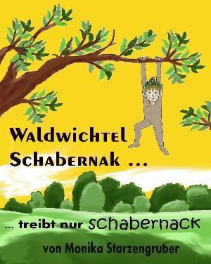 Monika Starzengruber: Waldwichtel Schabernak treibt nur Schabernack