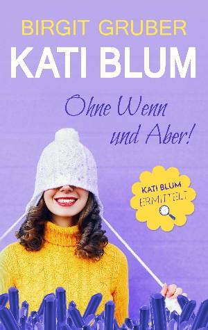 Birgit Gruber: Ohne Wenn und Aber: Kati Blum 1