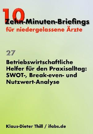 Klaus-Dieter Thill: Betriebswirtschaftliche Helfer für den Praxisalltag: SWOT-, Break-even- und Nutzwert-Analyse