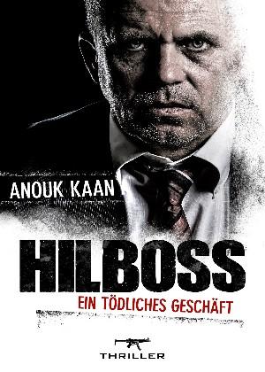 Anouk Kaan: Hilboss - ein tödliches Geschäft