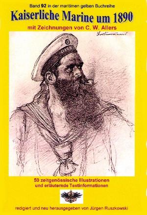 Christian Wilhelm Allers: Kaiserliche Marine um 1890 mit Zeichnungen von C. W. Allers
