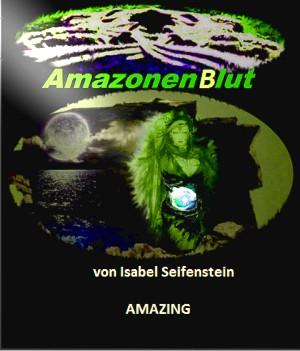 Isabel Seifenstein: AmazonenBlut