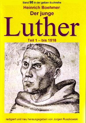 Heinrich Boehmer: Der junge Luther - Teil 1 - bis 1518