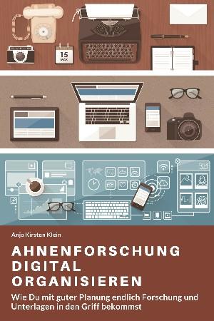 Anja Kirsten Klein: Ahnenforschung digital organisieren
