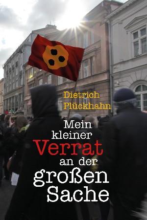 Dietrich Plückhahn: Mein kleiner Verrat an der großen Sache