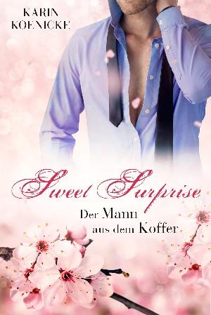 Karin Koenicke: Sweet Surprise - Der Mann aus dem Koffer