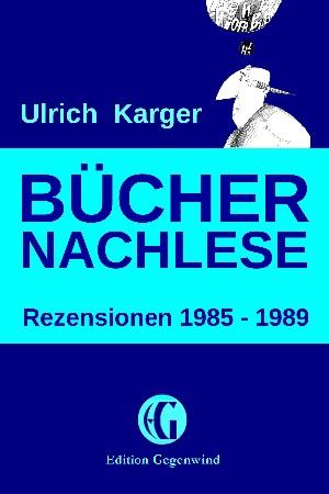 Ulrich Karger: Büchernachlese: Rezensionen 1985 - 1989