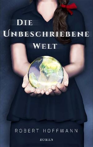 Robert Hoffmann: Die unbeschriebene Welt