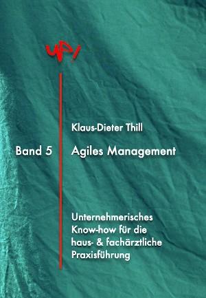 Klaus-Dieter Thill: Agiles Praxismanagement für Haus- und Fachärzte