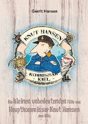 Gerrit Hansen: Die kleinen unbedeutenden Fälle von Hauptkommissar Knut Hansen aus Kiel