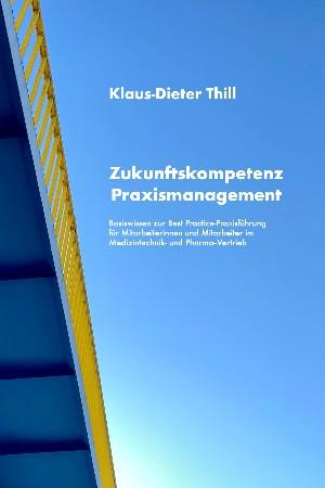 Klaus-Dieter Thill: Zukunftskompetenz Praxismanagement