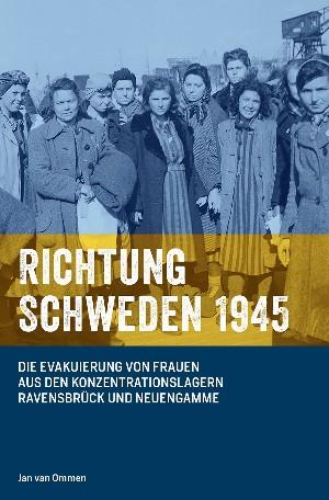 Jan van Ommen: RICHTUNG SCHWEDEN 1945