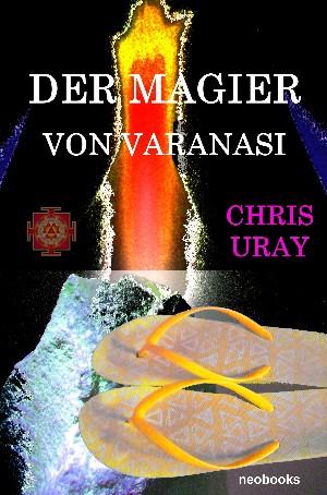 CHRIS URAY: Der Magier von Varanasi
