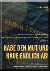 Heinz Duthel: Habe den Mut und haue endlich ab!