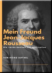 Heinz Duthel: Mein Freund Jean-Jacques Rousseau