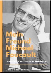 Heinz Duthel: Mein Freund Michael Foucault